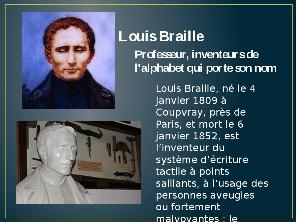 Louis Braille Professeur, inventeurs de l'alphabet qui porte son nom Louis Br...