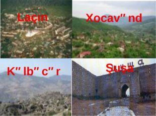 Laçın Xocavənd Kəlbəcər Şuşa