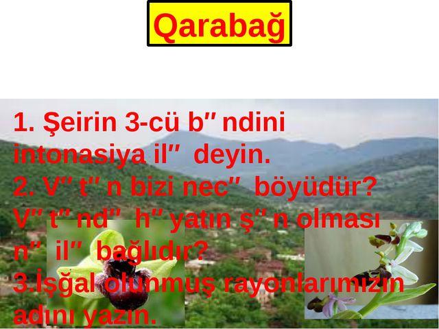 Qarabağ 1. Şeirin 3-cü bəndini intonasiya ilə deyin. 2. Vətən bizi necə böyüd...