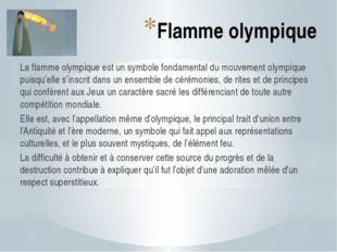 Flamme olympique La flamme olympique est un symbole fondamental du mouvement