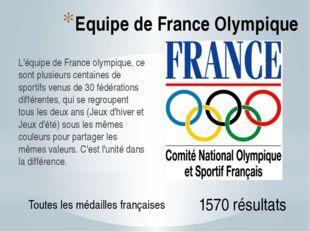 Equipe de France Olympique L'équipe de France olympique, ce sont plusieurs ce