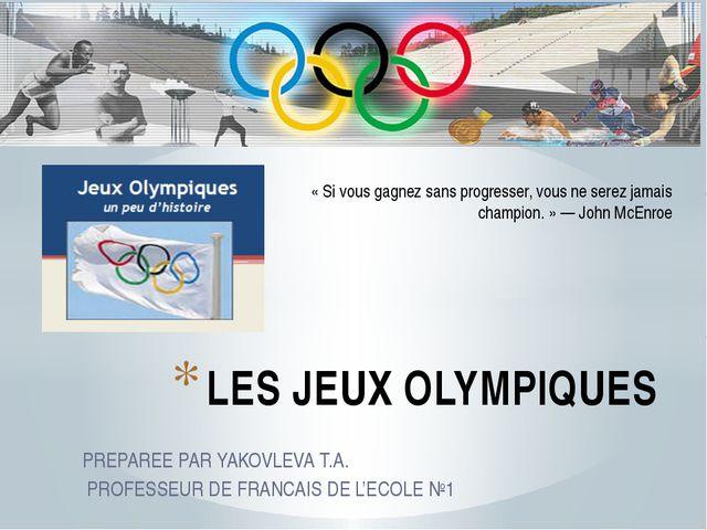 PREPAREE PAR YAKOVLEVA T.A. PROFESSEUR DE FRANCAIS DE L'ECOLE №1 LES JEUX OLY...