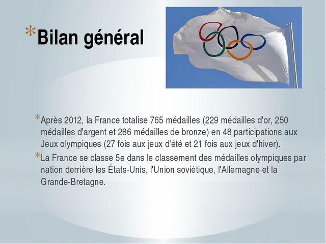 Bilan général Après 2012, la France totalise 765 médailles (229 médailles d'o...