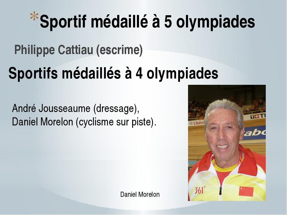 Sportif médaillé à 5 olympiades Philippe Cattiau (escrime) Sportifs médaillés...