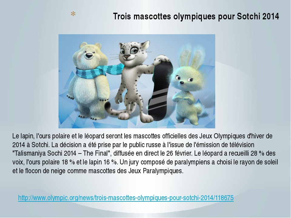 http://www.olympic.org/news/trois-mascottes-olympiques-pour-sotchi-2014/11867...