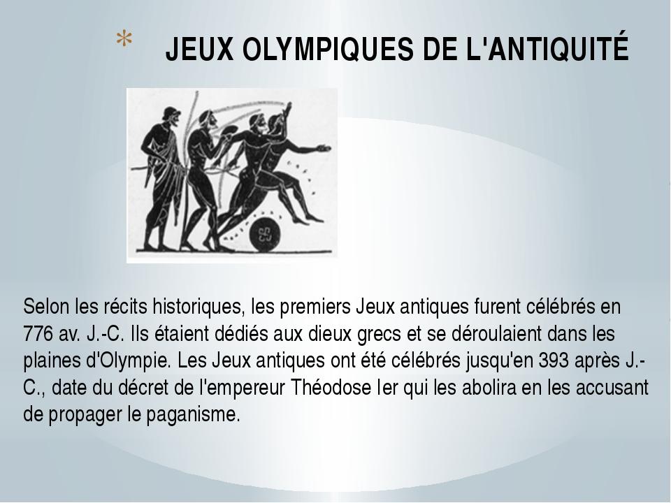 JEUX OLYMPIQUES DE L'ANTIQUITÉ Selon les récits historiques, les premiers Jeu...
