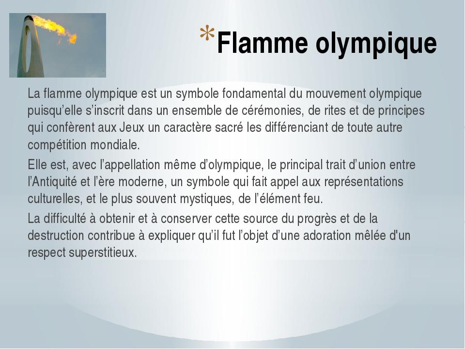 Flamme olympique La flamme olympique est un symbole fondamental du mouvement...