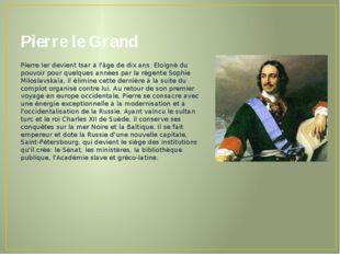 Pierre le Grand Pierre Ier devient tsar à l'âge de dix ans. Eloigné du pouvoi