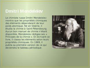 Dmitri Mendeleïev Le chimiste russe Dmitri Mendeleïev montra que les propriét