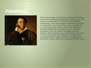Pouchkine Poète, dramaturge et romancier, Alexandre Pouchkine est devenu une