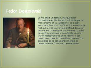 Fedor Dostoïevski Sa vie était un roman. Marquée par l'inquiétude et l'isolem