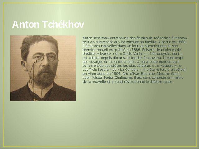 Anton Tchékhov Anton Tchekhov entreprend des études de médecine à Moscou tout...