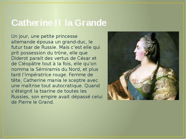 Catherine II la Grande Un jour, une petite princesse allemande épousa un gran...