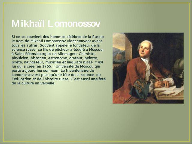 Mikhaïl Lomonossov Si on se souvient des hommes célèbres de la Russie, le nom...