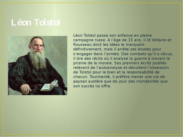 Léon Tolstoï Léon Tolstoï passe son enfance en pleine campagne russe. A l'âge...
