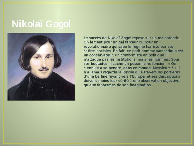 Nikolaï Gogol Le succès de Nikolaï Gogol repose sur un malentendu. On le tien...