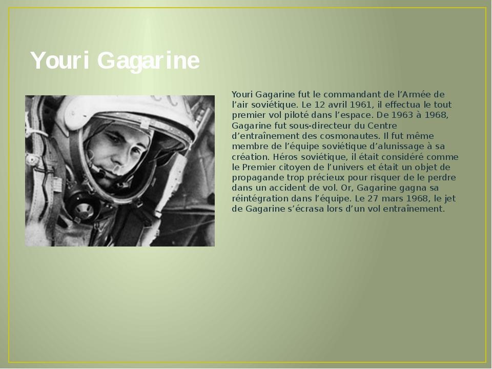 Youri Gagarine Youri Gagarine fut le commandant de l'Armée de l'air soviétiqu...
