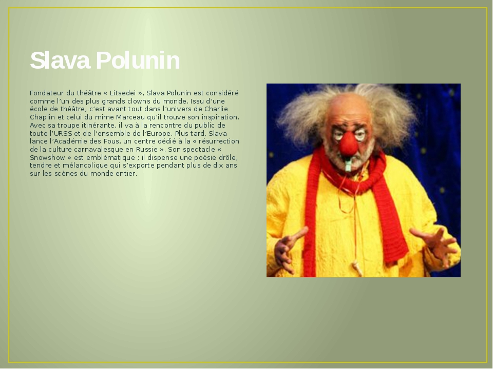 Slava Polunin Fondateur du théâtre « Litsedei », Slava Polunin est considéré...