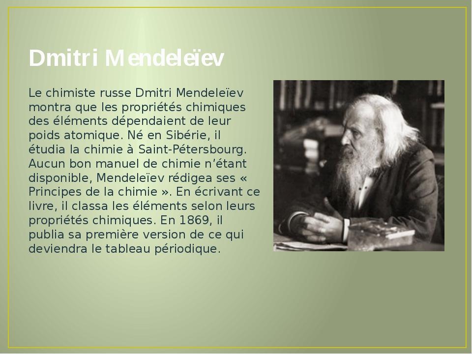 Dmitri Mendeleïev Le chimiste russe Dmitri Mendeleïev montra que les propriét...