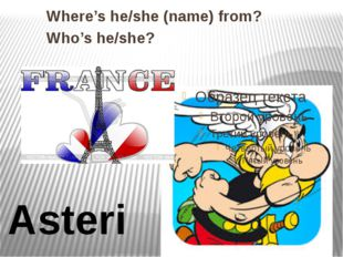 Asterix Where's he/she (name) from? Who's he/she?