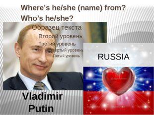 RUSSIA Vladimir Putin Where's he/she (name) from? Who's he/she?