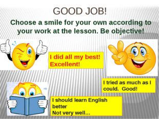 GOOD JOB! Choose a smile for your own according to your work at the lesson. B