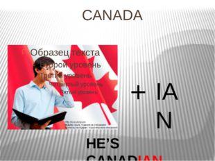 CANADA + IAN HE'S CANADIAN