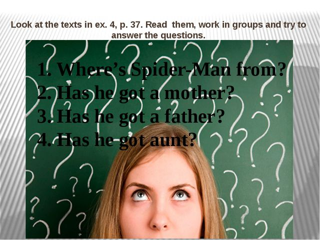 Look at the texts in ex. 4, p. 37. Read them, work in groups and try to answe...