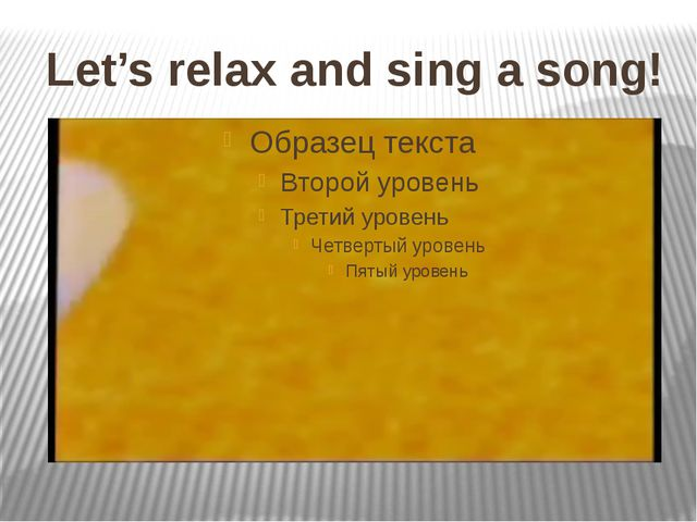 Let's relax and sing a song!