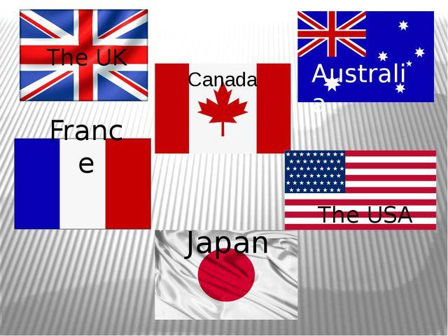 The UK Canada France The USA Japan Australia