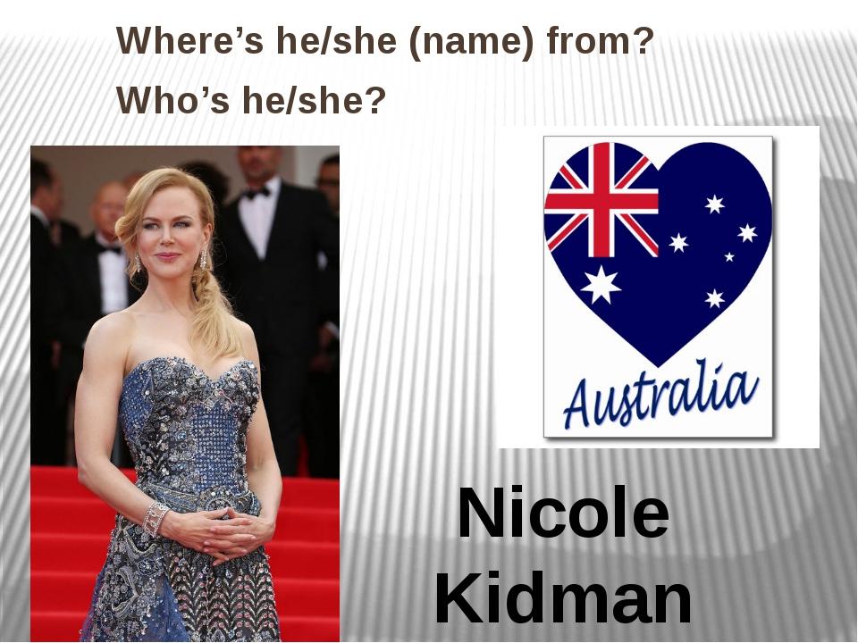 Nicole Kidman Where's he/she (name) from? Who's he/she?