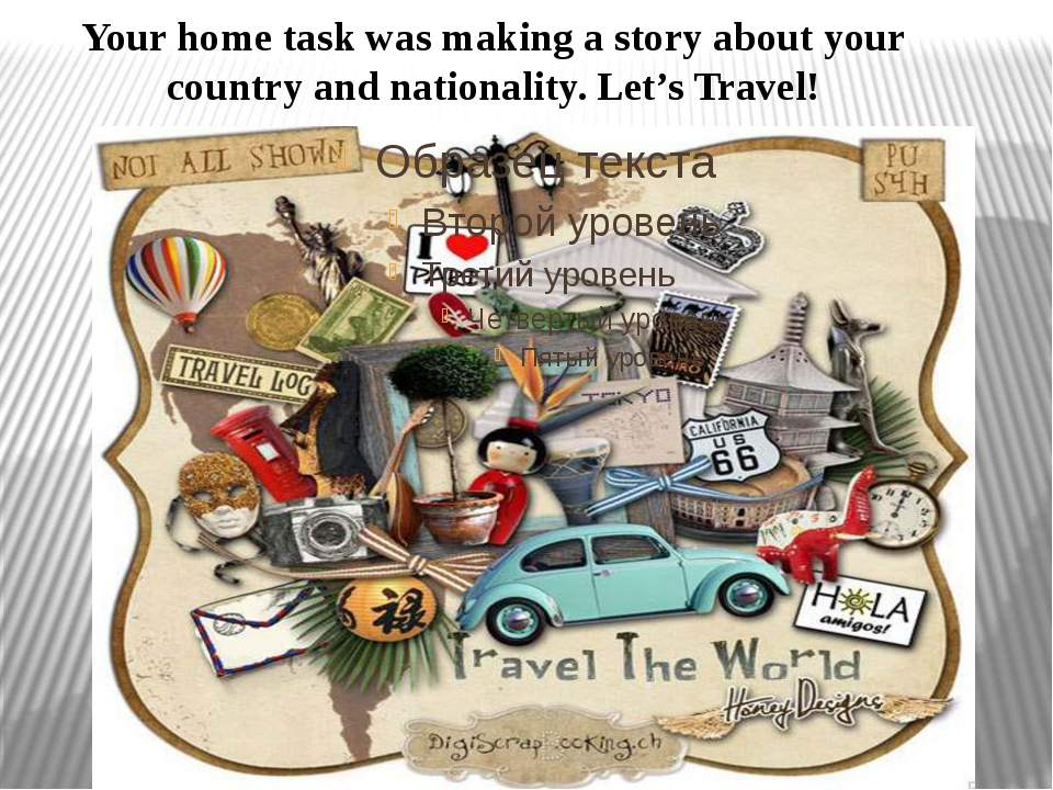Your home task was making a story about your country and nationality. Let's T...