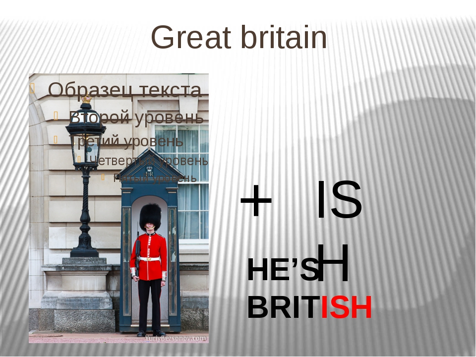 Great britain + ISH HE'S BRITISH