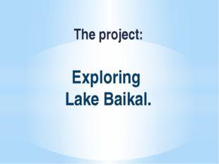 Exploring Lake Baikal. The project: