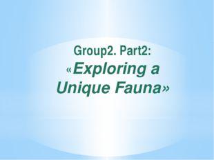 Group2. Part2: «Exploring a Unique Fauna»