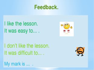 Feedback. I likethe lesson. It was easy to... . Idon't like the lesson. It wa