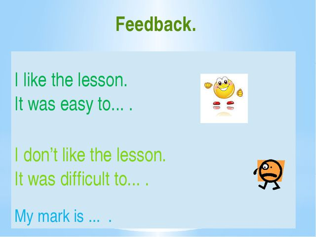 Feedback. I likethe lesson. It was easy to... . Idon't like the lesson. It wa...