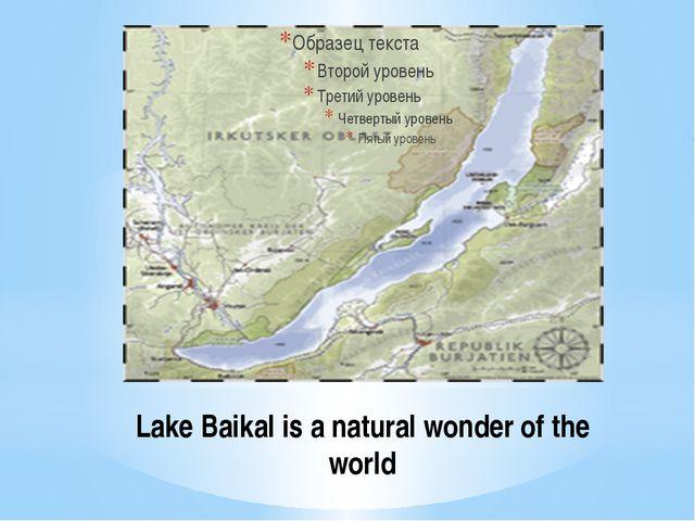 Lake Baikal is a natural wonder of the world