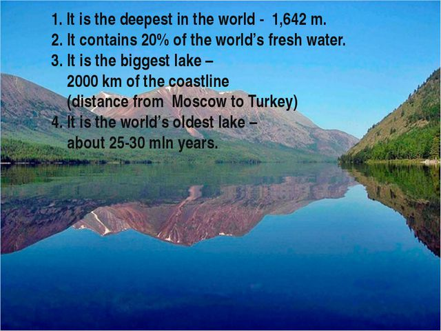 1. It is the deepest in the world - 1,642 m. 2. It contains 20% of the world...
