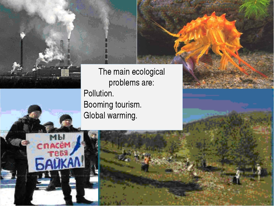 The main ecological problems are: Pollution. Booming tourism. Global warming.