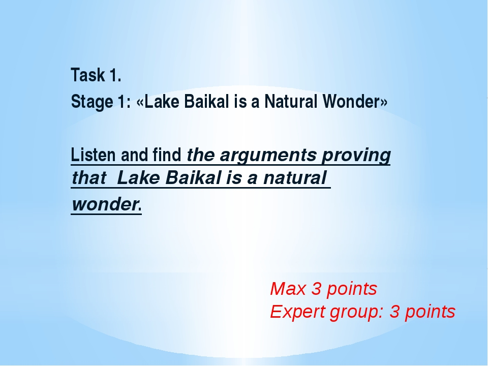 Task 1. Stage 1: «Lake Baikal is a Natural Wonder»  Listen and find the argu...