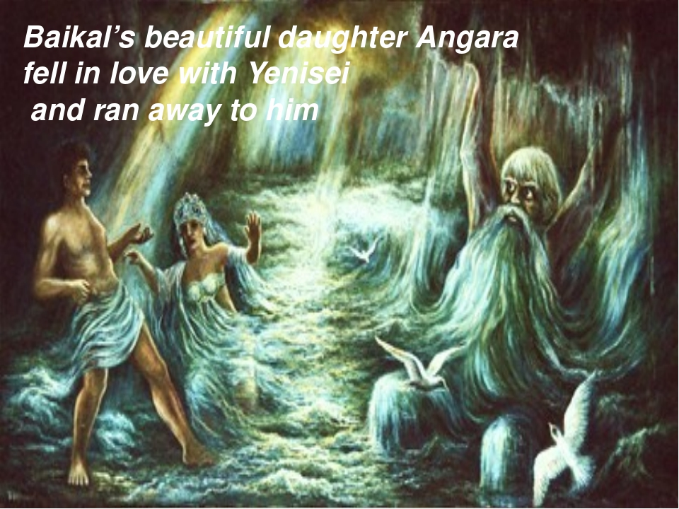 Baikal's beautiful daughter Angara fell in love with Yenisei and ran away to...
