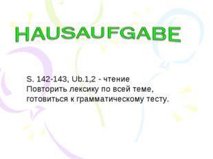 S. 142-143, Ub.1,2 - чтение Повторить лексику по всей теме, готовиться к гра
