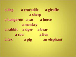 a dog a crocodile a giraffe a sheep a kangaroo a cat a horse a monkey a rabb