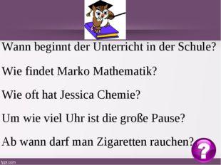 Wann beginnt der Unterricht in der Schule? Wie findet Marko Mathematik? Wie o