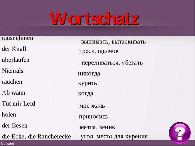 Wortschatz вынимать, вытаскивать треск, щелчок переливаться, убегать никогда...