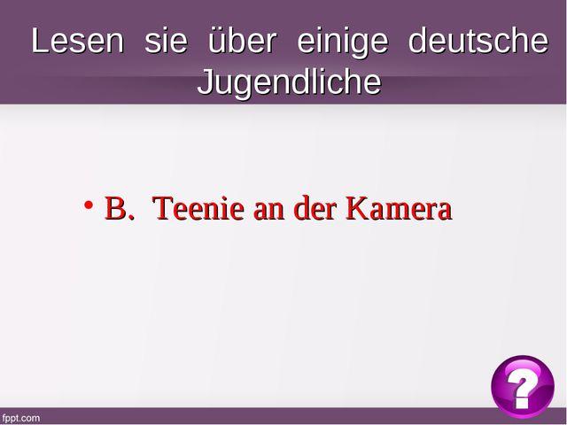 Lesen sie über einige deutsche Jugendliche B. Teenie an der Kamera