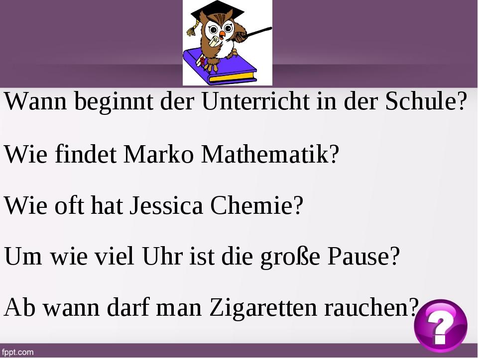 Wann beginnt der Unterricht in der Schule? Wie findet Marko Mathematik? Wie o...