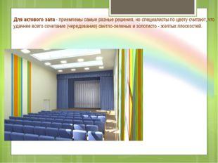 Для актового зала - приемлемы самые разные решения, но специалисты по цвету с