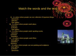 Match the words and the text. A)…is a place where people can see collection o